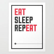 EAT SLEEP REPEAT Art Print