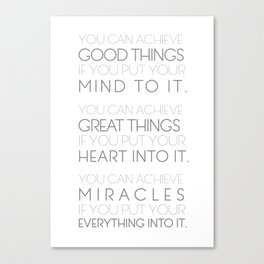 You Can Achieve Good Things, Great Things, Miracles Canvas Print