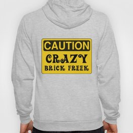CAUTION CRAZY BRICK FREEK by Chillee Wilson [from Customize My Minifig] Hoody