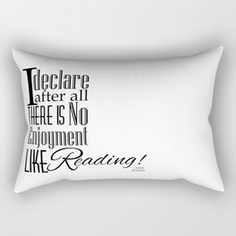 I Declare After All There Is No Enjoyment Like Reading - Jane Austen Quote from Pride and Prejudice Rectangular Pillow