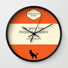 Oy with the poodles already Wall Clock