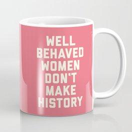 Well Behaved Women Feminist Quote Coffee Mug