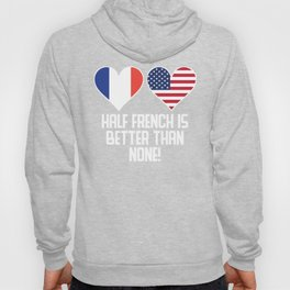 Half French Is Better Than None Hoody