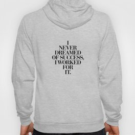 I Never Dreamed Of Success I Worked For It black and white typography poster design home wall decor Hoody