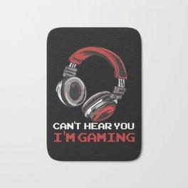 Can't Hear You I'm Gaming Bath Mat
