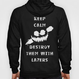Keep Calm and Destroy Them With Lazers 2 Hoody