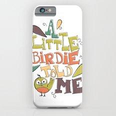 A Little Birdie Told Me Slim Case iPhone 6s