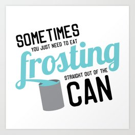 Frosting, Straight Out of the Can Art Print
