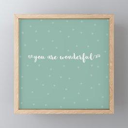 You are wonderful | motivational print Framed Mini Art Print