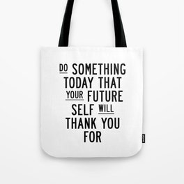 Do Something Today That Your Future Self Will Thank You For typography poster home decor wall art Tote Bag