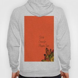'Tis the Season for Pumpkin Spice | or Fall... because Autumn is too hard to spell Hoody