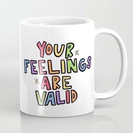 Your Feelings Are Valid Coffee Mug