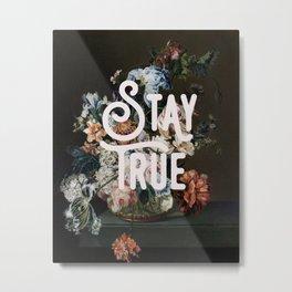 Stay True Metal Print