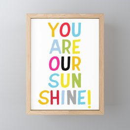 You are our sunshine Framed Mini Art Print