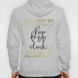 Funny Pop Fizz Clink Funny Quote Funny Wall Art Printable Wall Art Typography Print Champagne Quote Hoody
