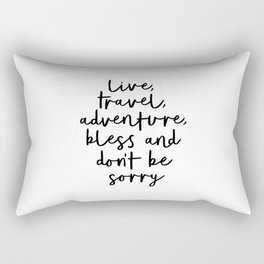 Live Travel Adventure Bless and Don't Be Sorry black and white modern typography home wall decor Rectangular Pillow