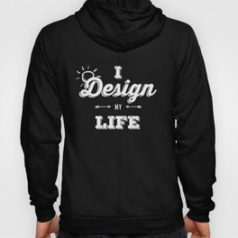 I Design My Life Hoody