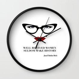 Well Behaved Women Seldom Make History Wall Clock