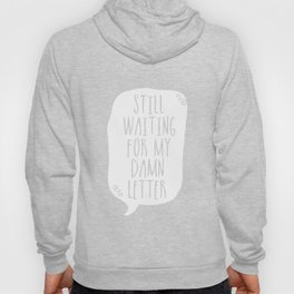 Still Waiting For My Damn Letter - Black and White (inverted) Hoody
