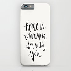 Home Is Wherever I'm With You iPhone 6s Slim Case