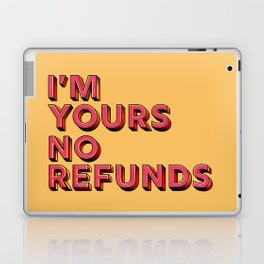 I am yours no refunds - typography Laptop & iPad Skin
