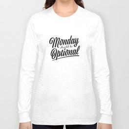 Monday should be optional Long Sleeve T-shirt