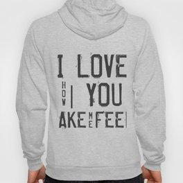 I LOVE HOW YOU MAKE ME FEEL Hoody