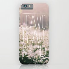 LEAVE IT ALL BEHIND_ Slim Case iPhone 6s