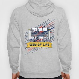 Fitness is not a destination it is a way of life Inspirational Quote Hoody