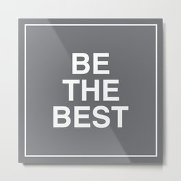 Be The Best - White on Gray Background Metal Print