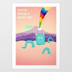 You're Doing a Great Job. Art Print