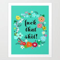 fuck that shit! Art Print