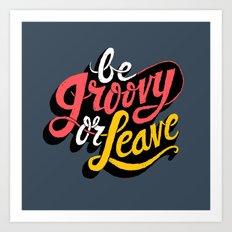 Be Groovy or Leave Art Print