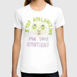 Stop apologizing for your emotions T-shirt