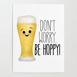 Beer   Don't Worry Be Hoppy Poster