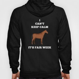 Horse  I Can't Keep Calm Fair Week Country State Show Hoody