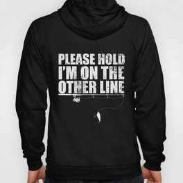 Please Hold I'm On The Other Line design Gift For Fisheman Hoody