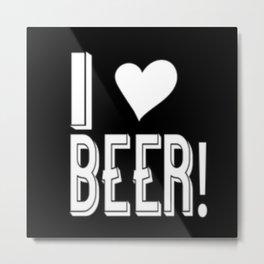 I Love Beer Metal Print