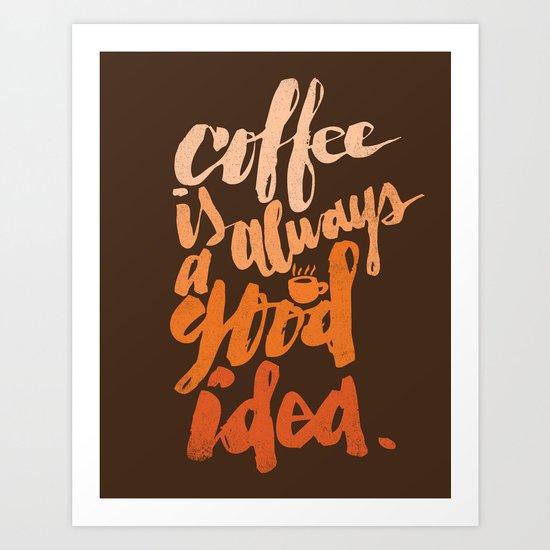 COFFEE IS GOOD Art Print