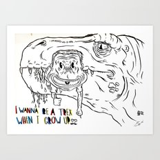 I Want to be a T-rex Art Print