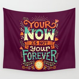 Your now is not your forever Wall Tapestry