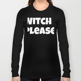 Witch please333 Long Sleeve T-shirt