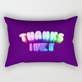 Thanks I hate it Rectangular Pillow
