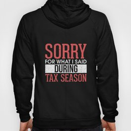 Sorry For What I Said During Tax Season Hoody