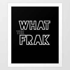what the frak Art Print