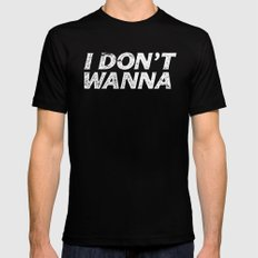 I DON'T WANNA Black Mens Fitted Tee X-LARGE