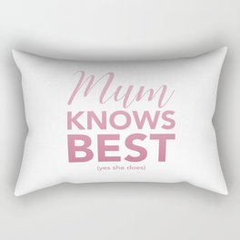 Mum knows best (yes she does) Rectangular Pillow