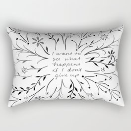 I want to see what happens if I don't give up - Black Rectangular Pillow