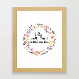 I like pretty things and the word f*ck. Framed Art Print
