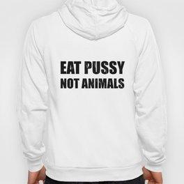 Eat Pussy Not Animals Vegan Vegetarian Gift Hoody